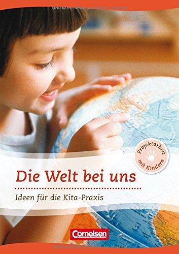 Die Welt bei uns. Ideen fuer die Kita-Praxis ab 5 Jahren
