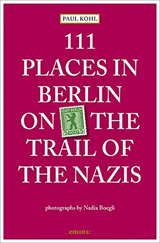 111 Places in Berlin : On the Trail of the Nazis