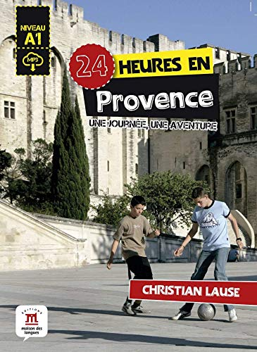 24 heures en Provence : Une journee, une aventure