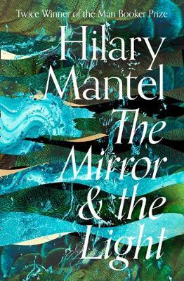 Mirror and the Light, the (Wolf Hall, book 3)