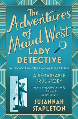 Adventures of Maud West, Lady Detective: Secrets and Lies in the Golden Age of Crime
