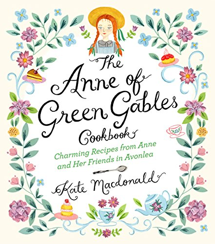 Anne of Green Gables Cookbook by Kate Macdonald and L.M. Montgomery
